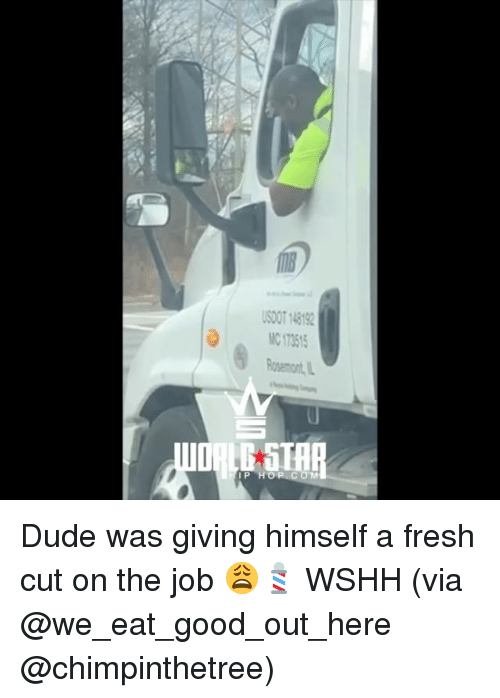 Dude, Fresh, and Memes: SOOT 14819  C 17351  osemont,  IP HOP COM Dude was giving himself a fresh cut on the job 😩💈 WSHH (via @we_eat_good_out_here @chimpinthetree)