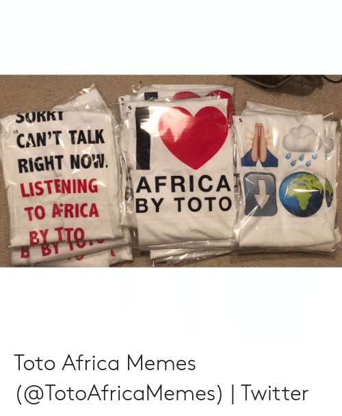 SORKT CAN'T TALK RIGHT NOW LISTENINGAFRICA TO ARICA BY TOTO BY TTO