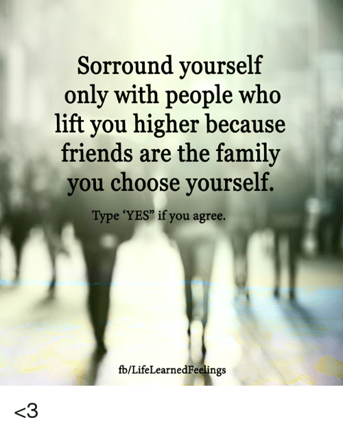Sorround Yourself Only With People Who Lift You Higher Because