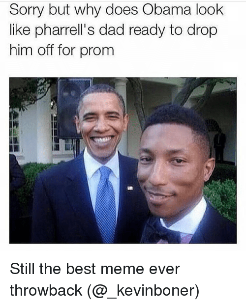 Funny, Meme, and Still: Sorry but why does Obama look  like pharrell's dad ready to drop  him off for prom Still the best meme ever throwback (@_kevinboner)