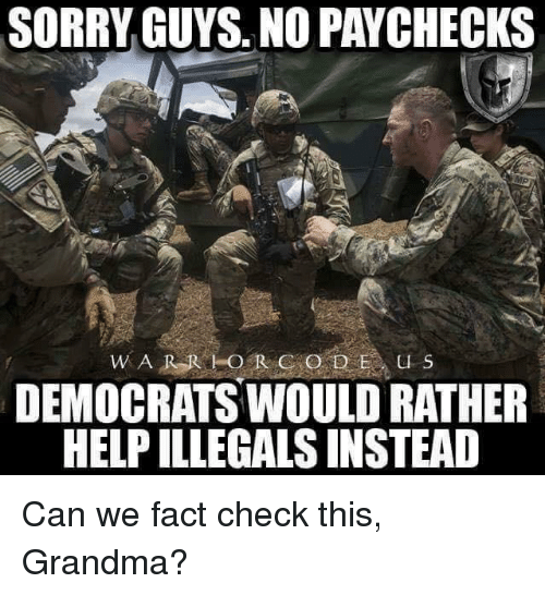 Grandma, Sorry, and Help: SORRY GUYS. NO PAYCHECKS  DEMOCRATS WOULD RATHER  HELP ILLEGALS INSTEAD