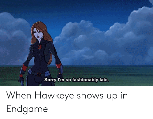 Marvel Comics, Sorry, and Hawkeye: Sorry I'm so fashionably late. When Hawkeye shows up in Endgame