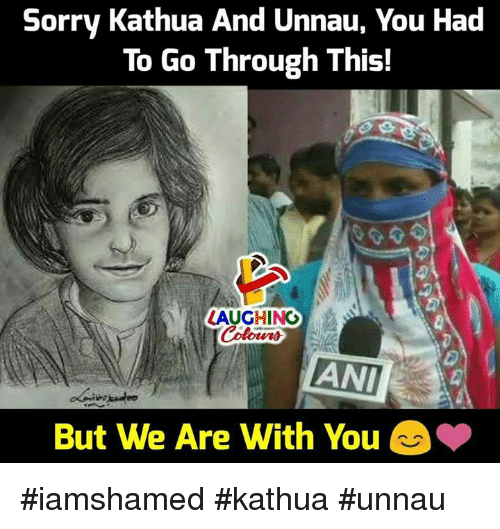 Sorry, Indianpeoplefacebook, and You: Sorry Kathua And Unnau, You Had  To Go Through This!  LAUGHINO  ANI  But We Are With You #iamshamed #kathua #unnau