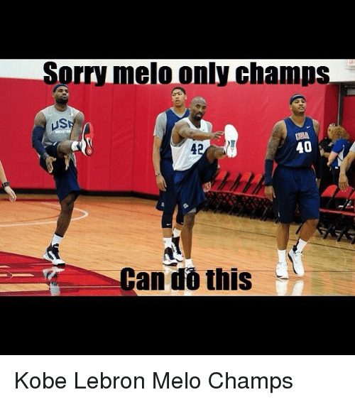 dead8f6ebc4 Sorry melo only champs 40 and this Kobe Lebron Melo Champs Meme