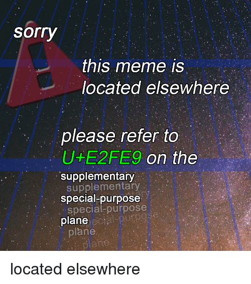 Meme, Sorry, and Ect: sorry  this meme is  located elsewhere  please refer to  U E2FES9  on the  supplementary  supplementary  special-purpose  special purpose  plane, ect  plahe located elsewhere