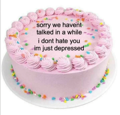 Sorry, You, and Hate: sorry we havent  talked in a while  i dont hate you  im just depressed