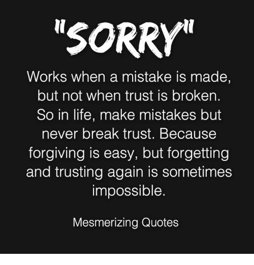 I Will Never Trust Anyone Again Quotes: SORRY Works When A Mistake Is Made But Not When Trust Is