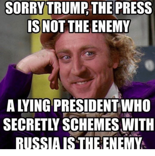 Russia, Lying, and Who: SORRYTRUMP, THE PRESS  IS NOT THE ENEMY  A LYING PRESIDENT WHO  SECRETLY SCHEMES WITH  RUSSIA IS THE ENEMY