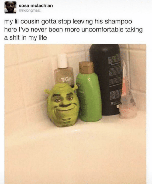 Life, Never, and Been: sosa mclachlan  Gskrongmeat  my lil cousin gotta stop leaving his shampoo  here I've never been more uncomfortable taking  a shit in my life  TG