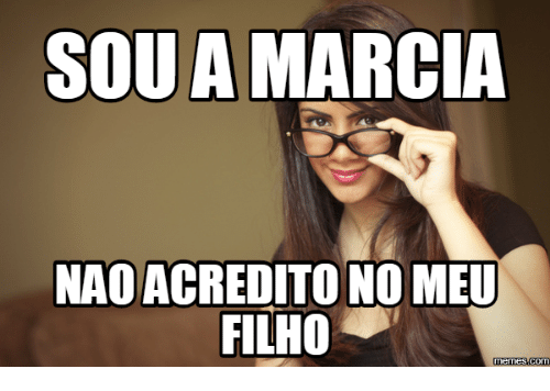 sou a marcia naoacredito no meu filho memes com 13837441 ✅ 25 best memes about happy birthday marcia happy birthday