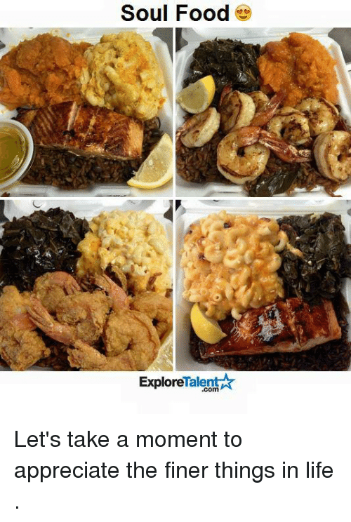 soul food talent explore lets take a moment to appreciate 7314363 ✅ 25 best memes about soul food soul food memes,One Has To Go Food Meme