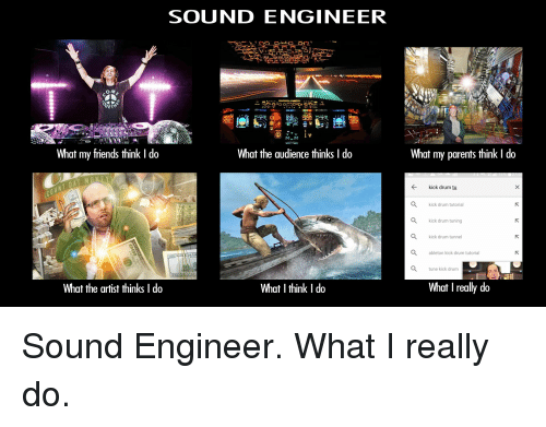 sound engineer o m what my friends think i do what the audience
