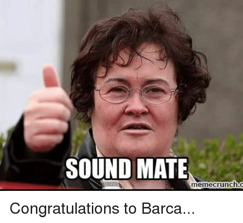 SOUND MATE Meme Crunch Congratulations to Barca | Dank Meme on ME ME