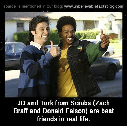 Memes, 🤖, and Blogs: source is mentioned in our blog  www.unbelievablefactsblog.com  JD and Turk from Scrubs (Zach  Braff and Donald Faison) are best  friends in real life.
