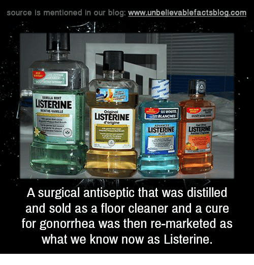Listerine, Memes, and Blog: source Is mentioned in our blog: www.unbelilevablefactsblog.com  ANLLA MINT  LISTERINE  ENTHE-RANILLE  LISTERINE  orgine  LISTERINELISTERINE  A surgical antiseptic that was distilled  and sold as a floor cleaner and a cure  for gonorrhea was then re-marketed as  what we know now as Listerine