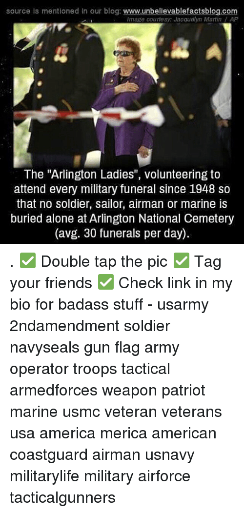 "Being Alone, America, and Friends: source Is mentioned in our blog:  www.unbellevablefactsblog.com  Image courtesy Jacquelyn Martin AP  The ""Arlington Ladies"", volunteering to  attend every military funeral since 1948 so  that no soldier, sailor, airman or marine is  buried alone at Arlington National Cemetery  (avg. 30 funerals per day). . ✅ Double tap the pic ✅ Tag your friends ✅ Check link in my bio for badass stuff - usarmy 2ndamendment soldier navyseals gun flag army operator troops tactical armedforces weapon patriot marine usmc veteran veterans usa america merica american coastguard airman usnavy militarylife military airforce tacticalgunners"