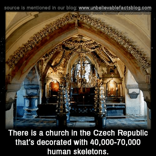 Church, Memes, and Blog: source is mentioned in our blog: www.unbellevablefactsblog.com  There is a church in the Czech Republlc  that's decorated with 40,000-70,000  human skeletons