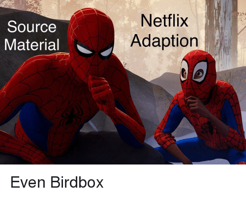 Netflix, Source, and Material: Source  Material  Netflix  Adaption Even Birdbox