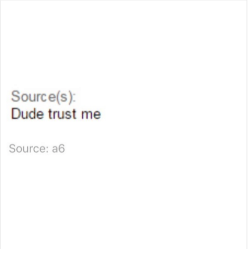 source-s-dude-trust-me-source-a6-19833668.png