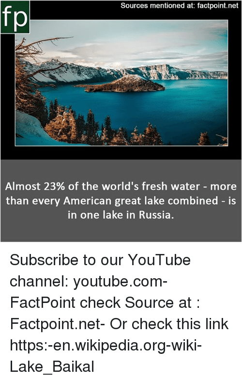 Fresh, Memes, and Wikipedia: Sources mentioned at: factpoint.net  fp  Almost 23% of the world's fresh water-more  than every American great lake combined - is  in one lake in Russia. Subscribe to our YouTube channel: youtube.com-FactPoint check Source at : Factpoint.net- Or check this link https:-en.wikipedia.org-wiki-Lake_Baikal