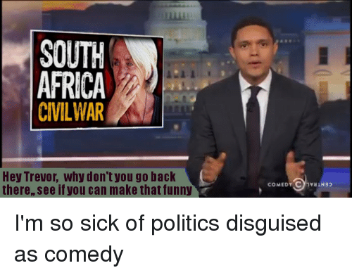 South Africa Civilwar Hey Trevor Why Don T You Go Back There See