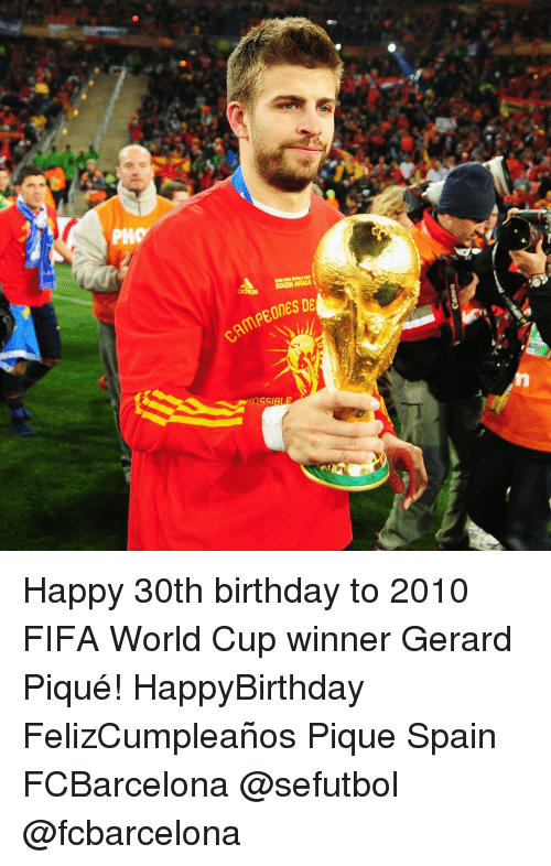 Memes, World Cup, and Fifa World Cup: SOUTH AFRICA  DE  CAMPEORES Happy 30th birthday to 2010 FIFA World Cup winner Gerard Piqué! HappyBirthday FelizCumpleaños Pique Spain FCBarcelona @sefutbol @fcbarcelona
