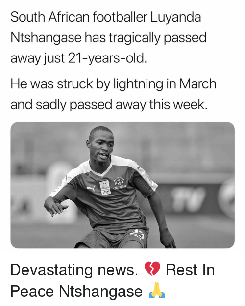 Memes, News, and Lightning: South African footballer Luyanda  Ntshangase has tragically passed  away just 21-years-old.  He was struck by lightning in March  and sadly passed away this week.  oftl  DiSkI Devastating news. 💔 Rest In Peace ‪Ntshangase‬ 🙏