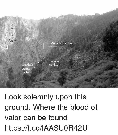 Memes, 🤖, and Blood: South  Murphy and Dietz  Lutrelle's .  egress  route  Axelson Look solemnly upon this ground. Where the blood of valor can be found https://t.co/lAASU0R42U