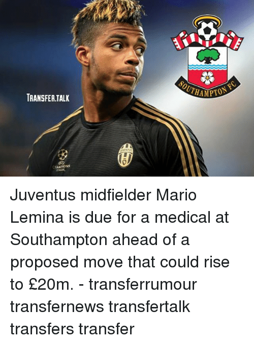 Memes, Mario, and Juventus: SOUTHA  TRANSFER.TALK Juventus midfielder Mario Lemina is due for a medical at Southampton ahead of a proposed move that could rise to £20m. - transferrumour transfernews transfertalk transfers transfer