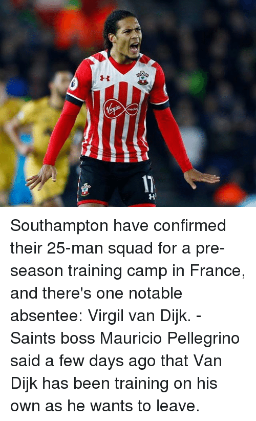 Memes, New Orleans Saints, and Squad: Southampton have confirmed their 25-man squad for a pre-season training camp in France, and there's one notable absentee: Virgil van Dijk. - Saints boss Mauricio Pellegrino said a few days ago that Van Dijk has been training on his own as he wants to leave.