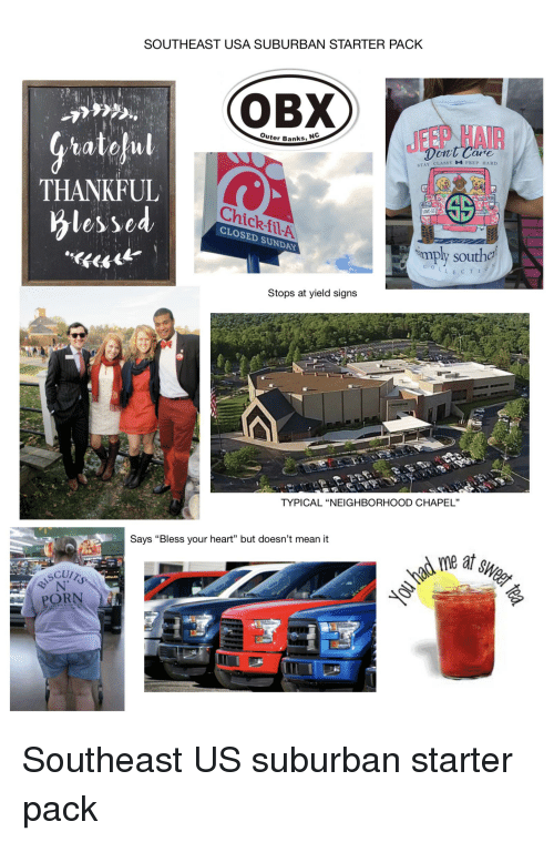 """Fila, Starter Packs, and Banks: SOUTHEAST USA SUBURBAN STARTER PACK  OBX  JEEP HAIR  Gratogul  THANKFUL  Ou  ter Banks, N  STAY CLASSY  PREP HARD  Chick filA  CLOSED  SUNDAY  mply sou  Stops at yield signs  TYPICAL """"NEIGHBORHOOD CHAPEL""""  Says """"Bless your heart"""" but doesn't mean it  POR Southeast US suburban starter pack"""