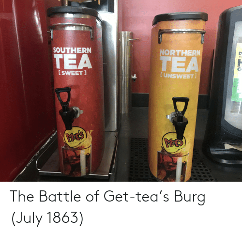 Tea, July, and West: SOUTHERN  NORTHERN  TEA  [SWEET ]  [UNSWEET]  M-ES  McE  outh west  Bouthwes  11131y  DA The Battle of Get-tea's Burg (July 1863)