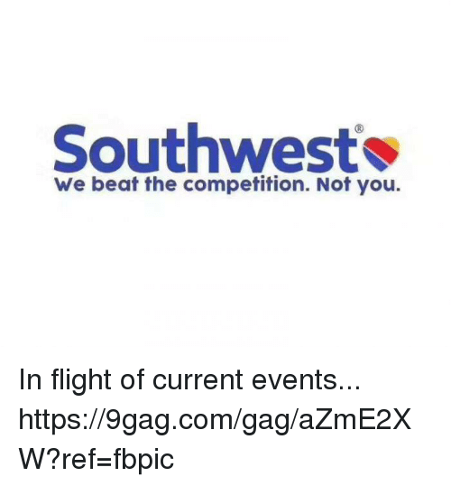 9gag, Dank, and Flight: Southwest  We beat the competition. Not you. In flight of current events... https://9gag.com/gag/aZmE2XW?ref=fbpic