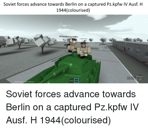 Guns, Soviet, and Berlin: Soviet forces advance towards Berlin on a captured Pz.kpfw IV Ausf. H  1944(colourised)  tools  TO BERLIN!!!  UTE  config  PPSH4I  70  StopSign PPSH41  Beta Tech Guns  eorgeBender
