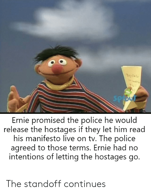 Sp Ernie Promised the Police He Would Release the Hostages if They