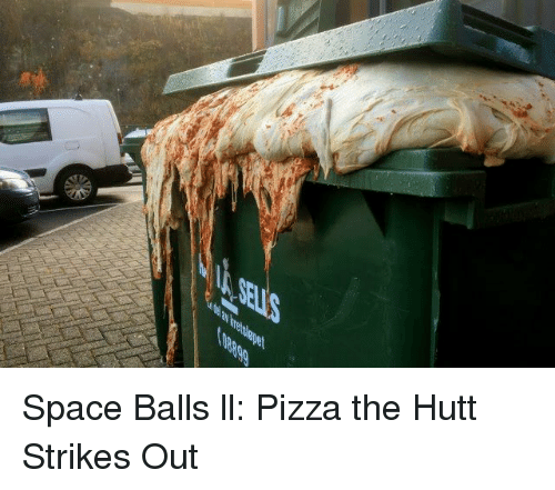 Space Balls Ll Pizza The Hutt Strikes Out Funny Meme On Meme