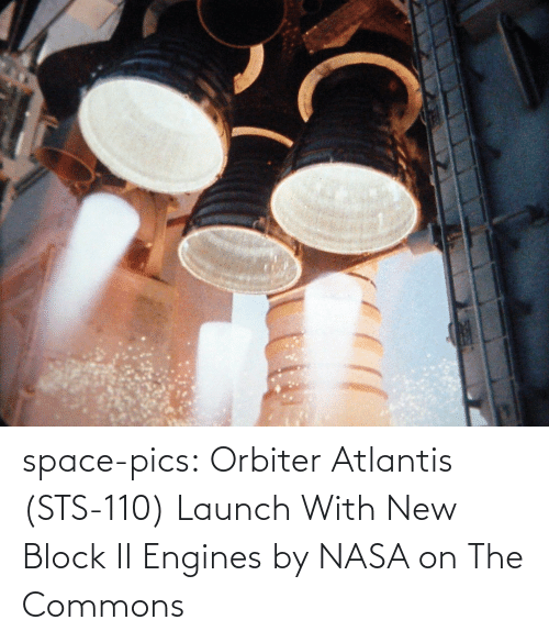 Nasa, Tumblr, and Atlantis: space-pics:  Orbiter Atlantis (STS-110) Launch With New Block II Engines by NASA on The Commons