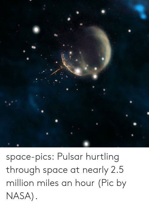 Nasa, Tumblr, and Blog: space-pics:  Pulsar hurtling through space at nearly 2.5 million miles an hour (Pic by NASA).