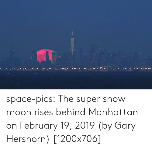 Tumblr, Blog, and Http: space-pics:  The super snow moon rises behind Manhattan on February 19, 2019 (by Gary Hershorn) [1200x706]