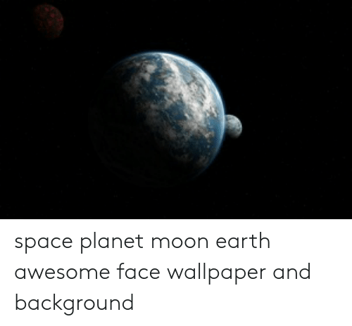Space Planet Moon Earth Awesome Face Wallpaper And