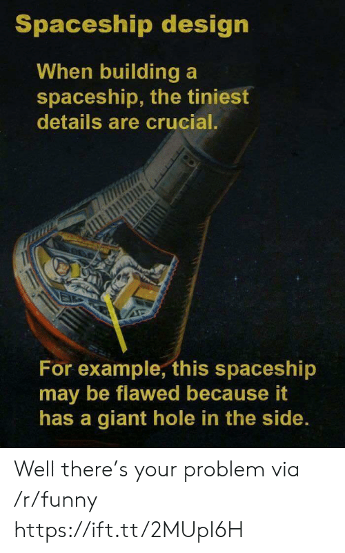 Funny, Giant, and Design: Spaceship design  When building a  spaceship, the tiniest  details are crucial  For example, this spaceship  may be flawed because it  has a giant hole in the side Well there's your problem via /r/funny https://ift.tt/2MUpI6H