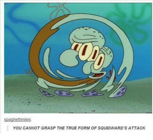 Spaghettimiles YOU CANNOT GRASP THE TRUE FORM OF SQUIDWARD'S ...