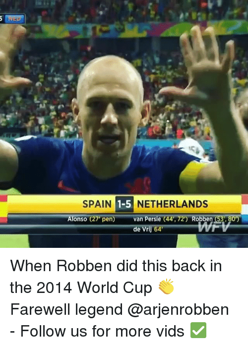 Memes, World Cup, and Netherlands: SPAIN 1-5 NETHERLANDS  Alonso (27,pen)--anPersie (44,72)-Robbeng80)  de Vrij 64 When Robben did this back in the 2014 World Cup 👏 Farewell legend @arjenrobben - Follow us for more vids ✅