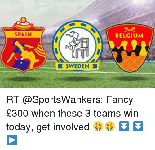 SPAIN SWEDEN BELGIUM RT Fancy £300 When These 3 Teams Win