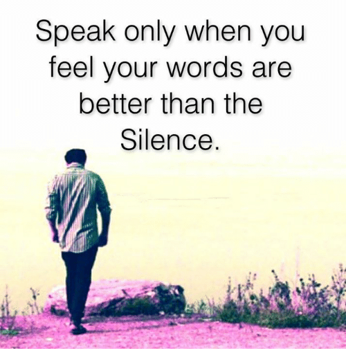 Memes, Silence, and 🤖: Speak only when you  feel your words are  better than the  Silence