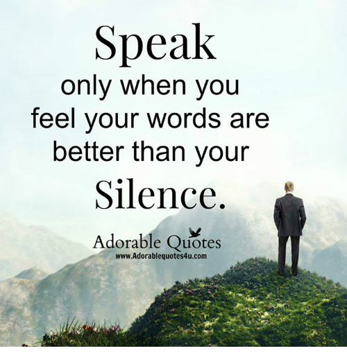 Speak Quotes Impressive Speak Only When You Feel Your Words Are Better Than Your Silence