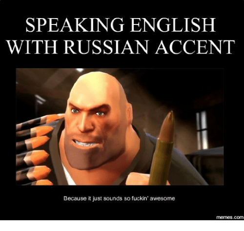 Awesome Meme: SPEAKING ENGLISH WITH RUSSIAN ACCENT Because It Just