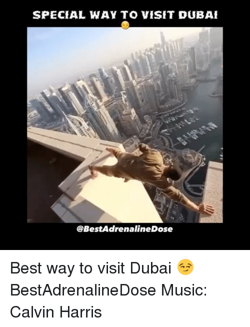 Memes, Calvin Harris, and Dubai: SPECIAL WAY TO VISIT DUBAI  @BestAdrenalineDose Best way to visit Dubai 😏 BestAdrenalineDose Music: Calvin Harris