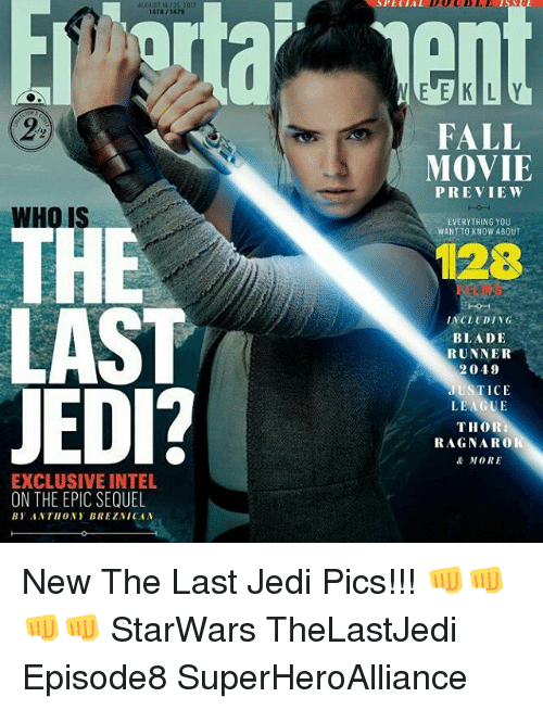 Blade, Fall, and Jedi: SPECTAL  1478 /1479  FALL  MOVIE  PREVIE W  WHO IS  EVERYTHING YOU  WANT TO KNOW ABOUT  128  LAST  JEDI?  NCLUDING  BLADE  RUNNER  2049  JUSTICE  THOR:  RAGNARO  & MORE  EXCLUSIVE INTEL  ON THE EPIC SEQUEL  BY ANTHONY BREZNICAN New The Last Jedi Pics!!! 👊👊👊👊 StarWars TheLastJedi Episode8 SuperHeroAlliance
