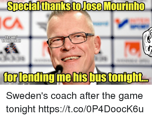 Memes, The Game, and Game: Spectalthanks  to  Jose  Mourinho  b.com  TrollFoothall  orlending mehis bustonight. Sweden's coach after the game tonight https://t.co/0P4DoocK6u